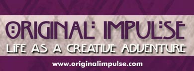 Original Impulse: Life as a Creative Adventure - www.originalimpulse.com