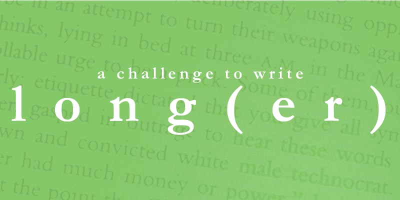 A Challenge to Write Long(er)