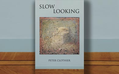Slow Looking: The Art of Looking At Art by Peter Clothier