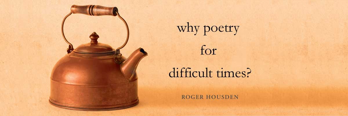 Why Poetry for Difficult Times?