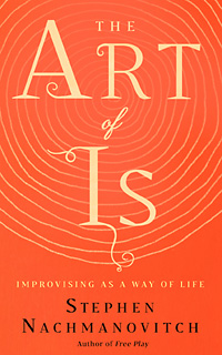 Art of Is: Improvising as a Way of Life
